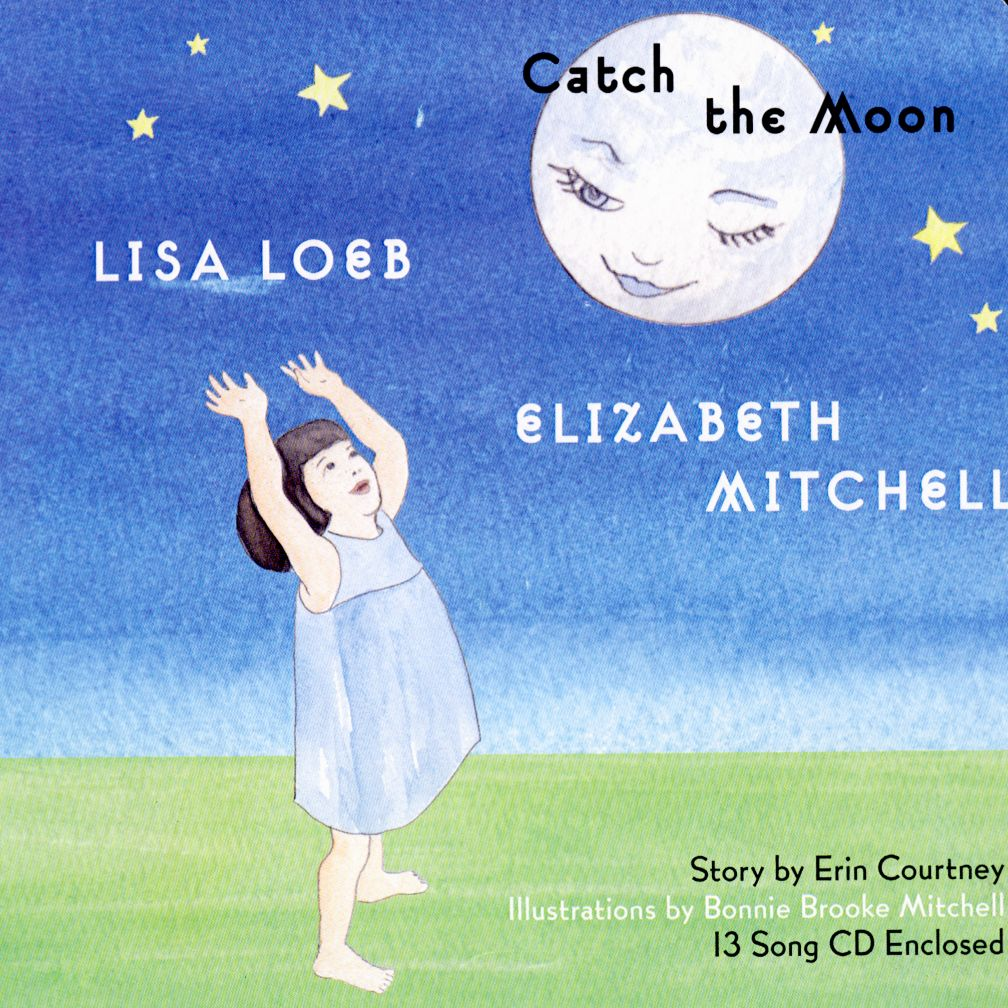 Catch the Moon <br />Artist: Lisa Loeb and Elizabeth Mitchell<br />