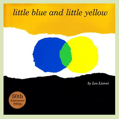 Little Blue and Little Yellow by Leo Lionni
